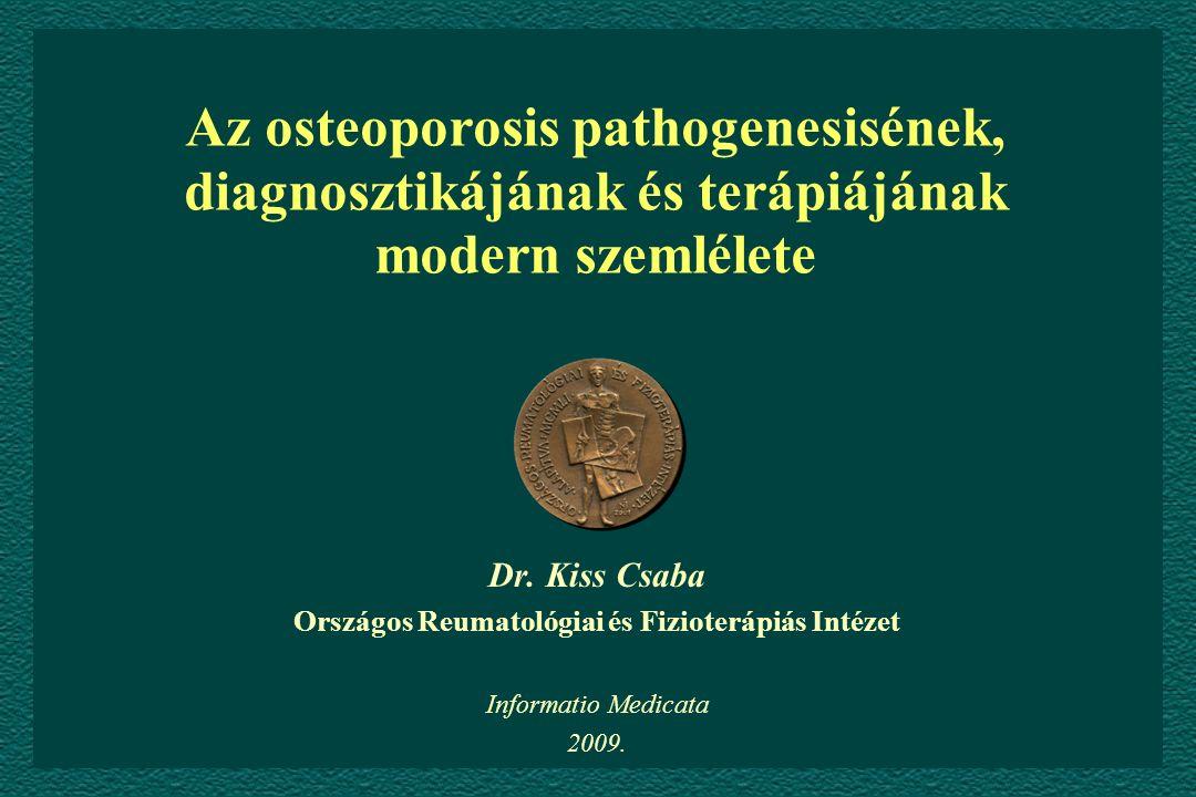 Az osteoporosis pathogenesisének, diagnosztikájának és terápiájának modern szemlélete Dr. Kiss Csaba Országos Reumatológiai és Fizioterápiás Intézet I