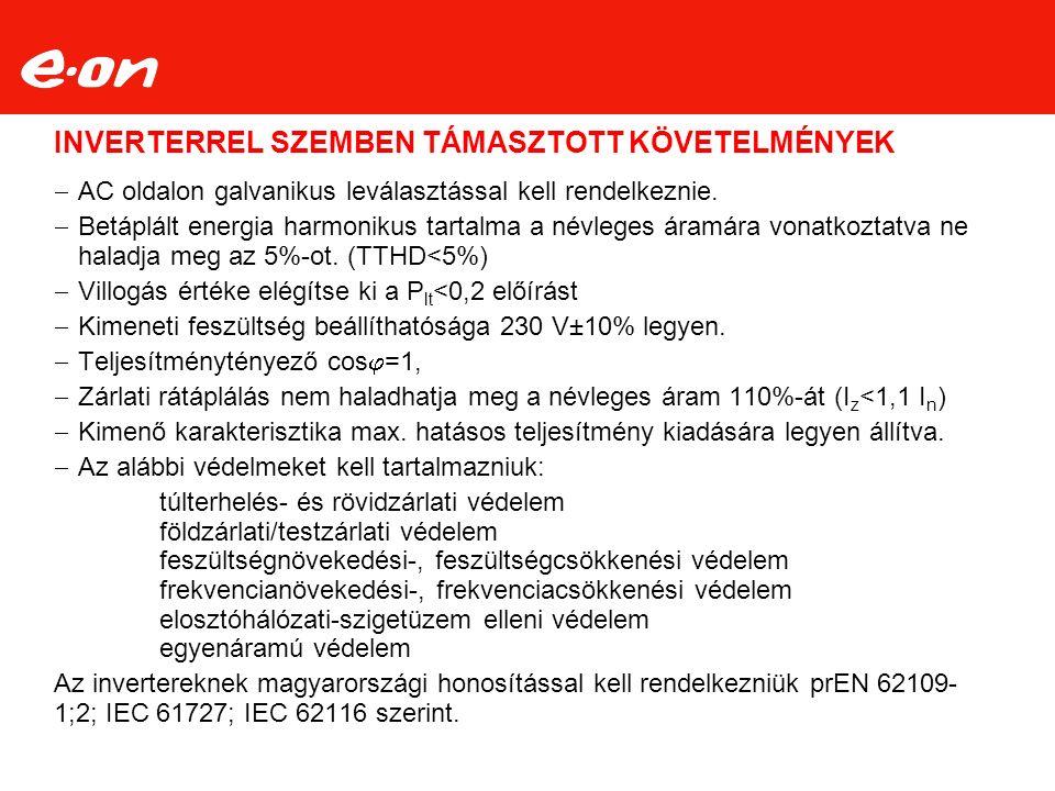 INVERTERREL SZEMBEN TÁMASZTOTT KÖVETELMÉNYEK  AC oldalon galvanikus leválasztással kell rendelkeznie.
