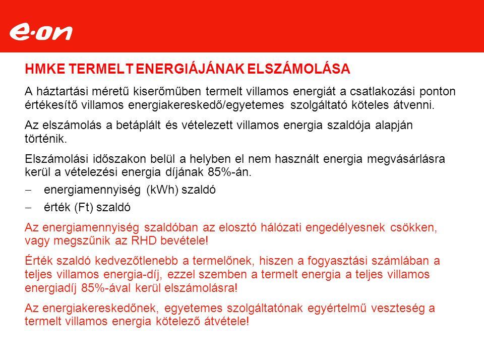 HMKE TERMELT ENERGIÁJÁNAK ELSZÁMOLÁSA A háztartási méretű kiserőműben termelt villamos energiát a csatlakozási ponton értékesítő villamos energiakereskedő/egyetemes szolgáltató köteles átvenni.