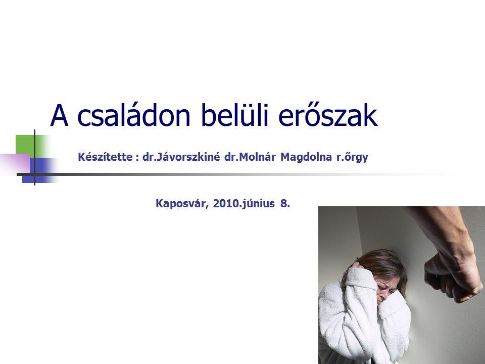 A családon belüli erőszak Készítette : dr.Jávorszkiné dr.Molnár Magdolna r.őrgy Kaposvár, 2010.június 8.