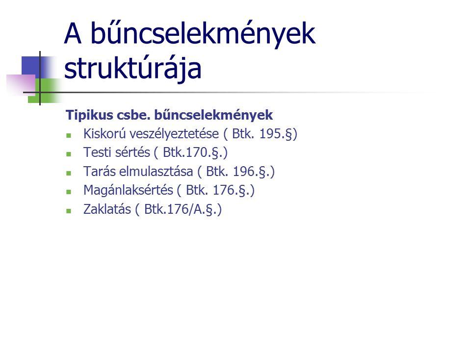 A bűncselekmények struktúrája Tipikus csbe. bűncselekmények Kiskorú veszélyeztetése ( Btk.