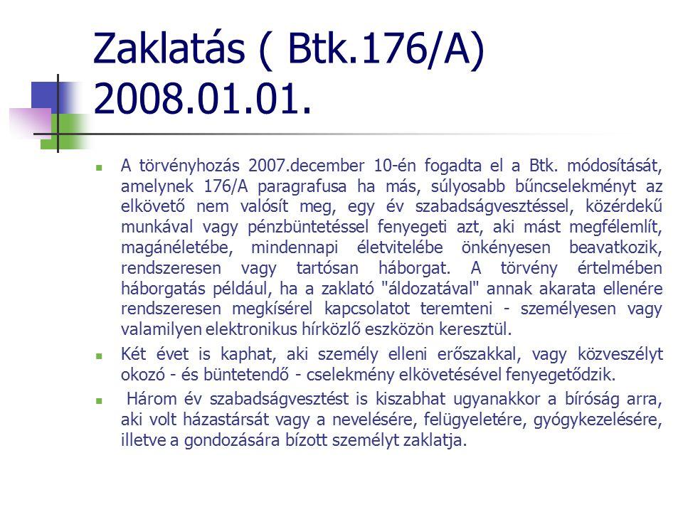 Zaklatás ( Btk.176/A) 2008.01.01. A törvényhozás 2007.december 10-én fogadta el a Btk.
