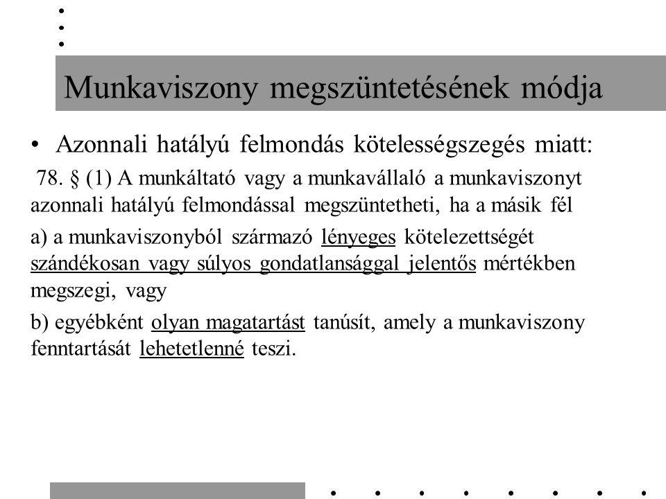 Munkaviszony megszüntetésének módja Azonnali hatályú felmondás kötelességszegés miatt: 78. § (1) A munkáltató vagy a munkavállaló a munkaviszonyt azon