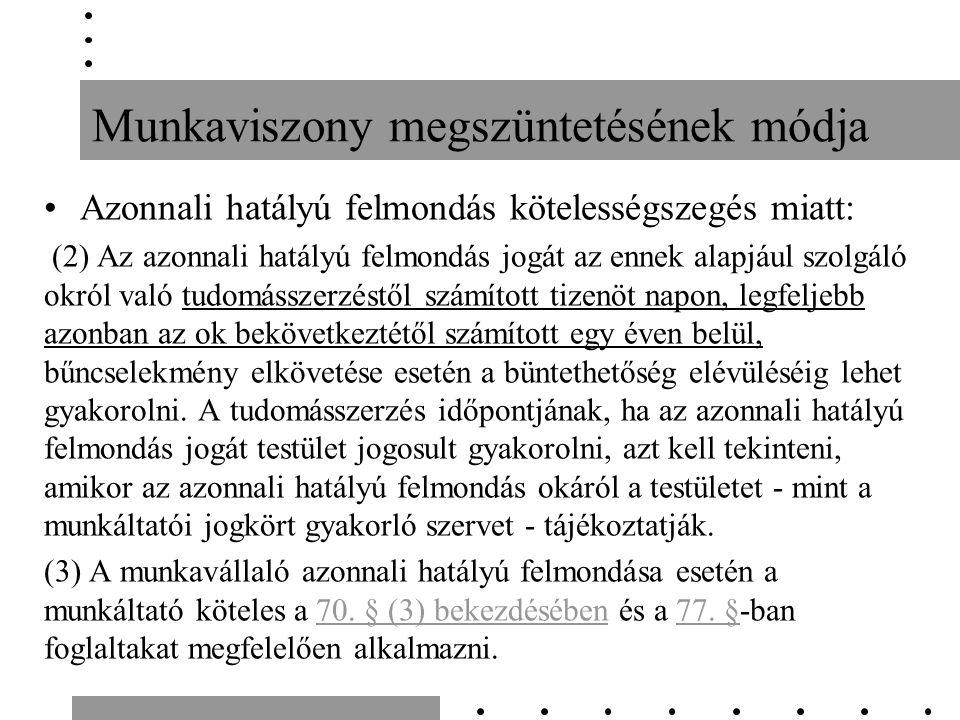 Munkaviszony megszüntetésének módja Azonnali hatályú felmondás kötelességszegés miatt: (2) Az azonnali hatályú felmondás jogát az ennek alapjául szolg