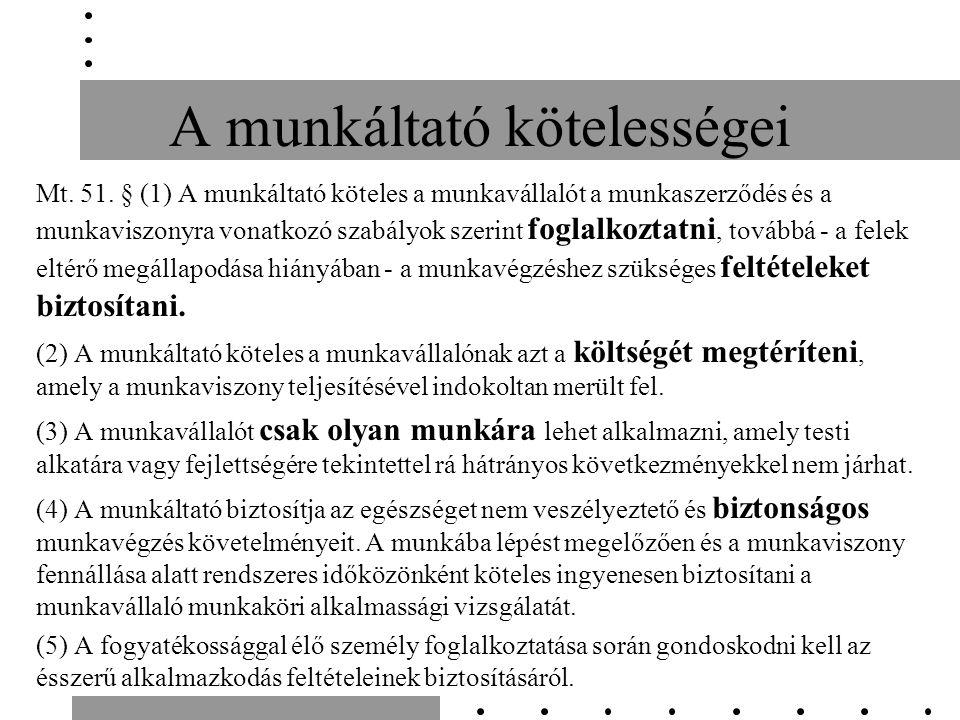 A munkáltató kötelességei Mt. 51. § (1) A munkáltató köteles a munkavállalót a munkaszerződés és a munkaviszonyra vonatkozó szabályok szerint foglalko