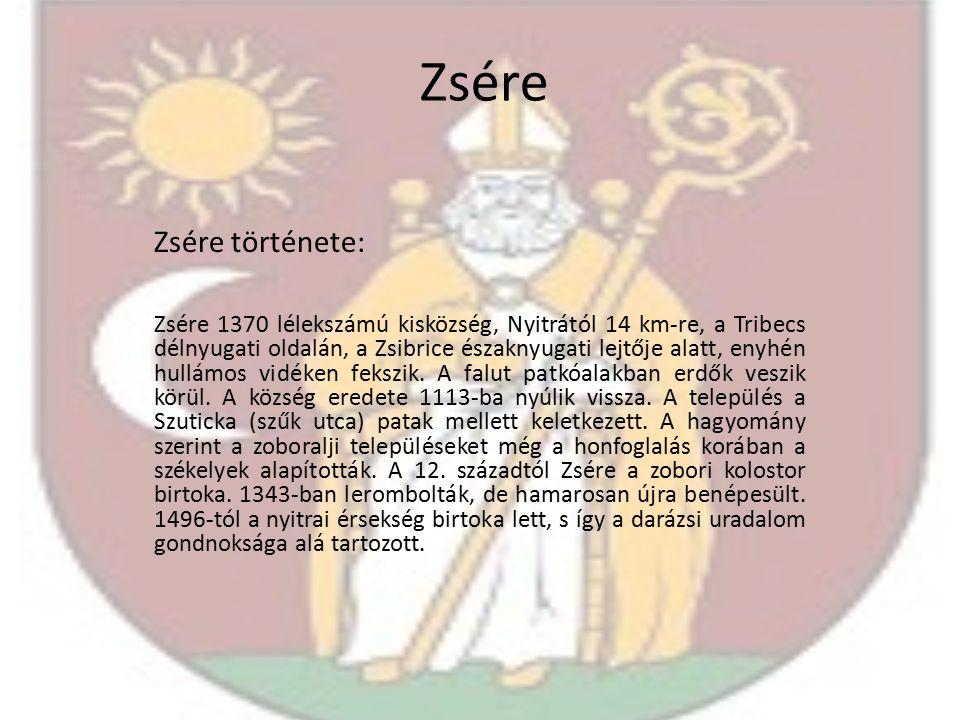 Zsére Zsére története: Zsére 1370 lélekszámú kisközség, Nyitrától 14 km-re, a Tribecs délnyugati oldalán, a Zsibrice északnyugati lejtője alatt, enyhén hullámos vidéken fekszik.