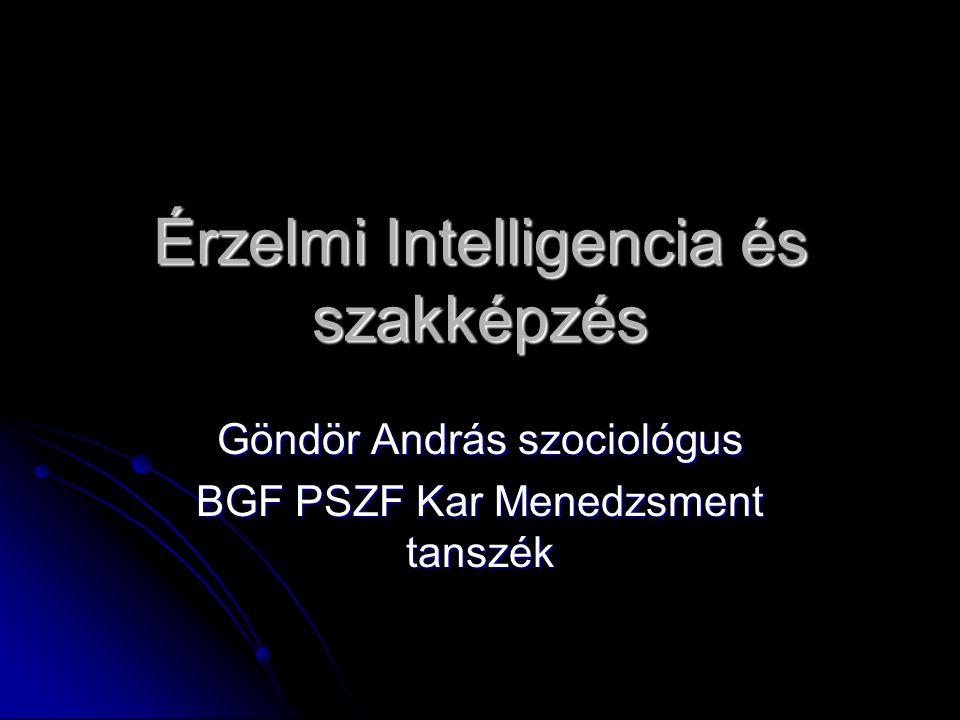Érzelmi Intelligencia és szakképzés Göndör András szociológus BGF PSZF Kar Menedzsment tanszék
