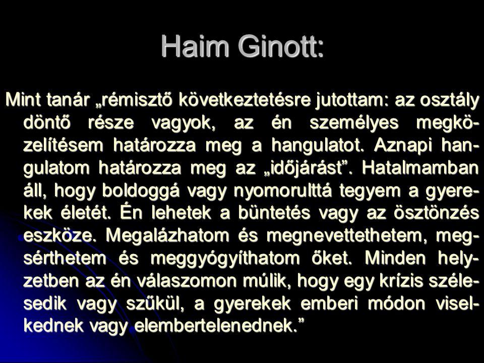 """Haim Ginott: Mint tanár """"rémisztő következtetésre jutottam: az osztály döntő része vagyok, az én személyes megkö- zelítésem határozza meg a hangulatot."""