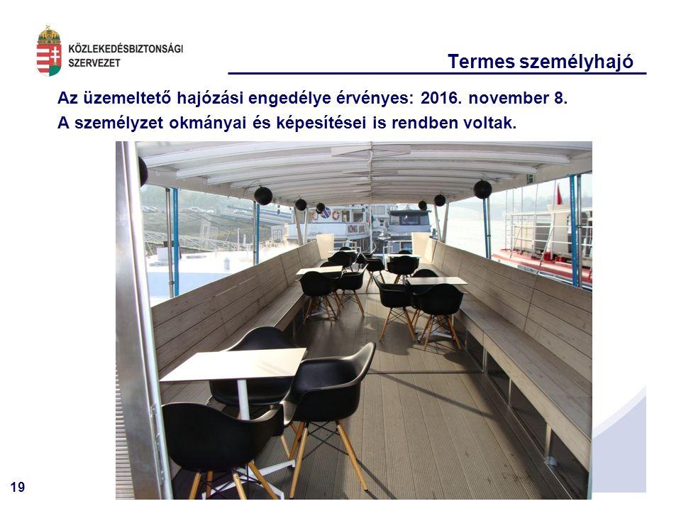 19 Termes személyhajó Az üzemeltető hajózási engedélye érvényes: 2016. november 8. A személyzet okmányai és képesítései is rendben voltak.