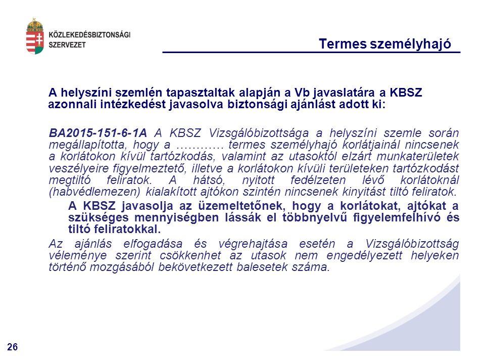 26 A helyszíni szemlén tapasztaltak alapján a Vb javaslatára a KBSZ azonnali intézkedést javasolva biztonsági ajánlást adott ki: BA2015-151-6-1A A KBS