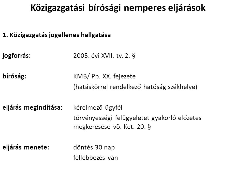Közigazgatási bírósági nemperes eljárások 1. Közigazgatás jogellenes hallgatása jogforrás:2005. évi XVII. tv. 2. § bíróság:KMB/ Pp. XX. fejezete (hatá