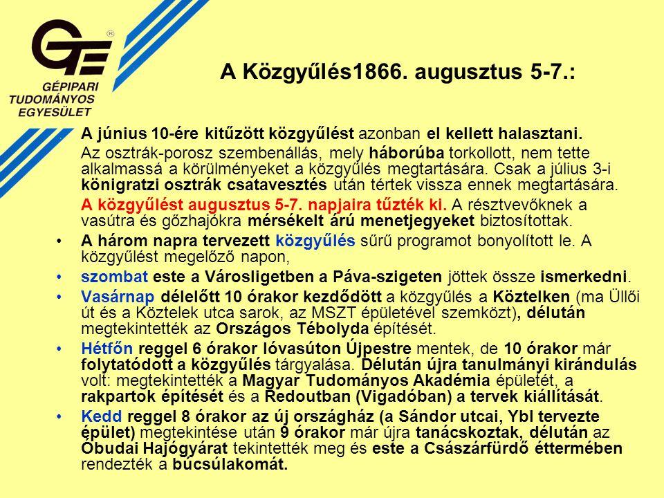 A Közgyűlés1866.augusztus 5-7.: A június 10-ére kitűzött közgyűlést azonban el kellett halasztani.