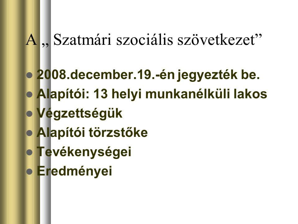 """A """" Szatmári szociális szövetkezet 2008.december.19.-én jegyezték be."""
