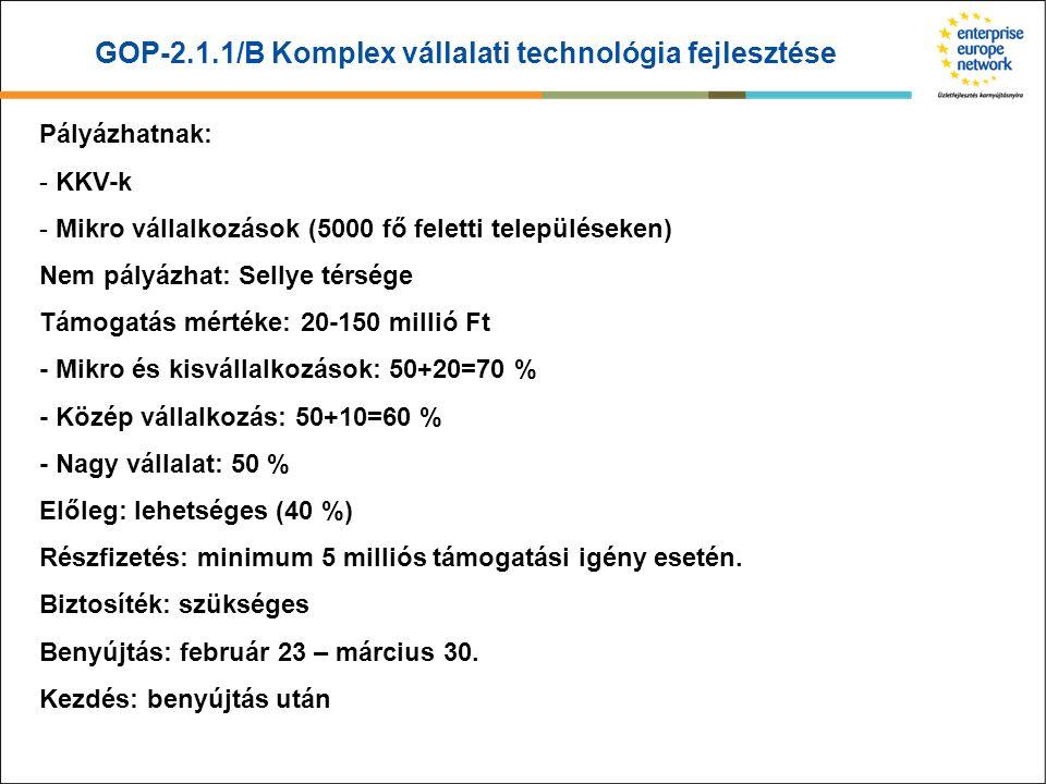 GOP-2.1.1/B Komplex vállalati technológia fejlesztése Pályázhatnak: - KKV-k - Mikro vállalkozások (5000 fő feletti településeken) Nem pályázhat: Selly