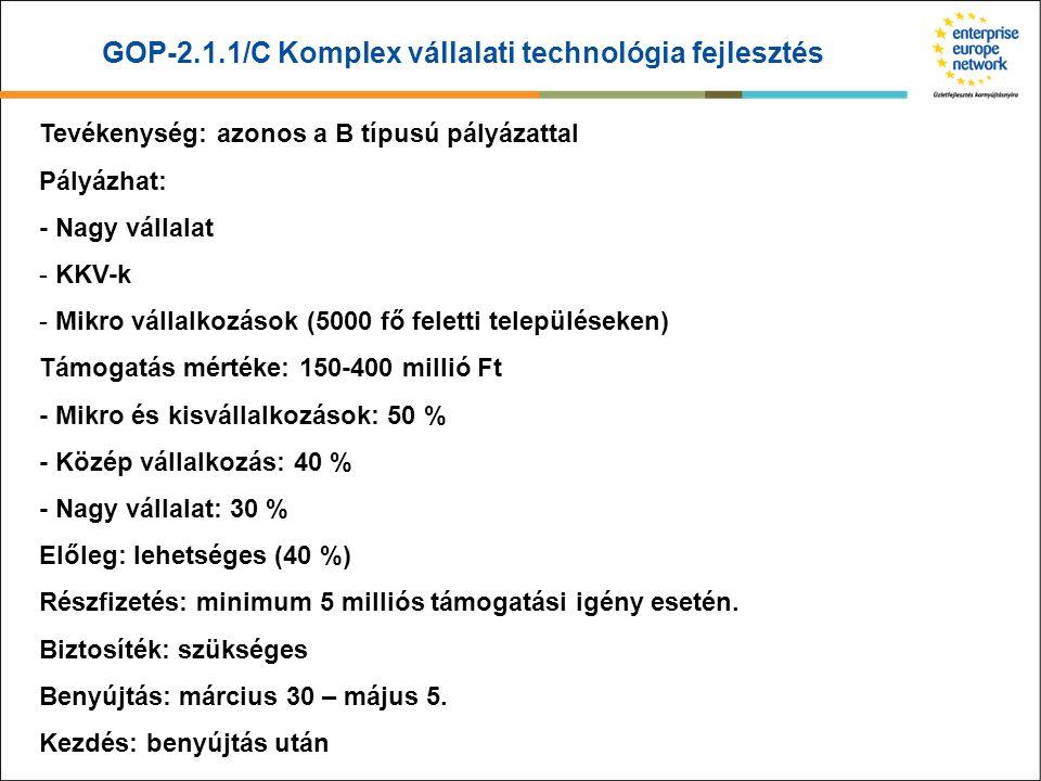 GOP-2.1.1/C Komplex vállalati technológia fejlesztés Tevékenység: azonos a B típusú pályázattal Pályázhat: - Nagy vállalat - KKV-k - Mikro vállalkozás