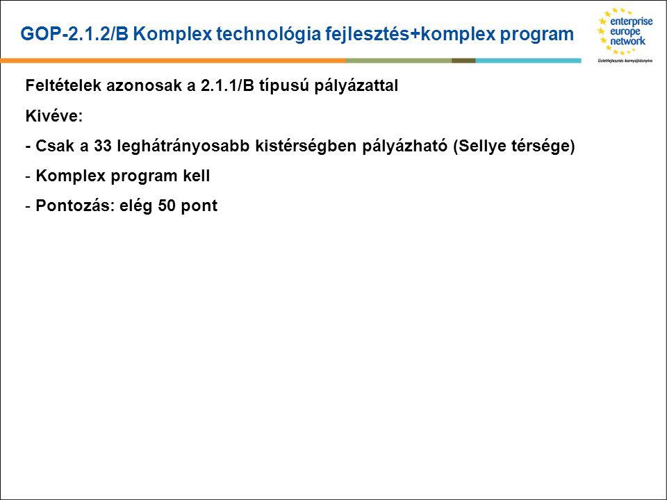 GOP-2.1.2/B Komplex technológia fejlesztés+komplex program Feltételek azonosak a 2.1.1/B típusú pályázattal Kivéve: - Csak a 33 leghátrányosabb kistérségben pályázható (Sellye térsége) - Komplex program kell - Pontozás: elég 50 pont