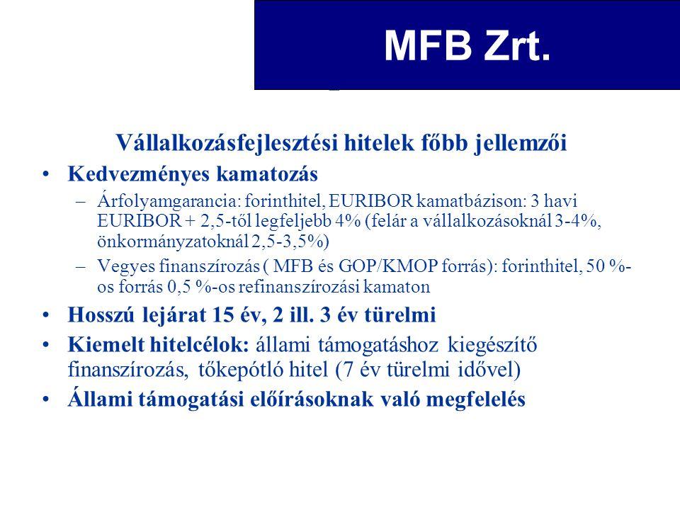 Vállalkozásfejlesztési hitelek főbb jellemzői Kedvezményes kamatozás –Árfolyamgarancia: forinthitel, EURIBOR kamatbázison: 3 havi EURIBOR + 2,5-től legfeljebb 4% (felár a vállalkozásoknál 3-4%, önkormányzatoknál 2,5-3,5%) –Vegyes finanszírozás ( MFB és GOP/KMOP forrás): forinthitel, 50 %- os forrás 0,5 %-os refinanszírozási kamaton Hosszú lejárat 15 év, 2 ill.