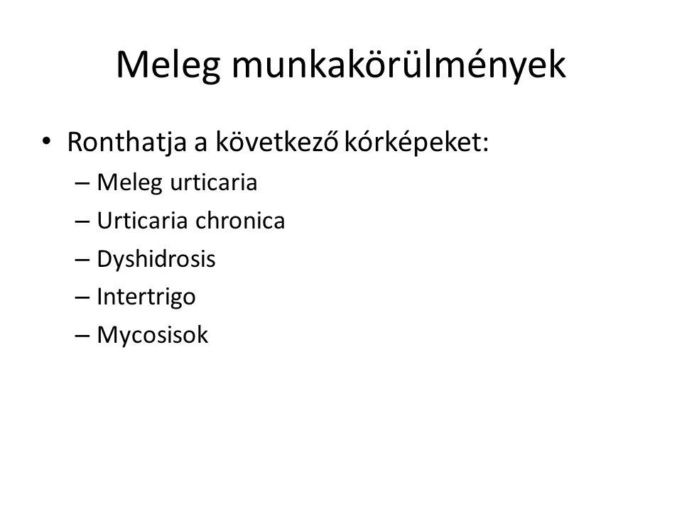 Meleg munkakörülmények Ronthatja a következő kórképeket: – Meleg urticaria – Urticaria chronica – Dyshidrosis – Intertrigo – Mycosisok