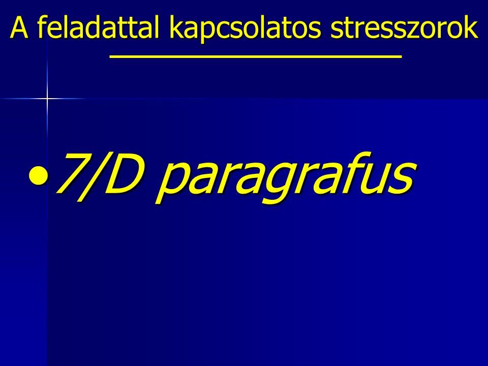 A feladattal kapcsolatos stresszorok 7/D paragrafus7/D paragrafus