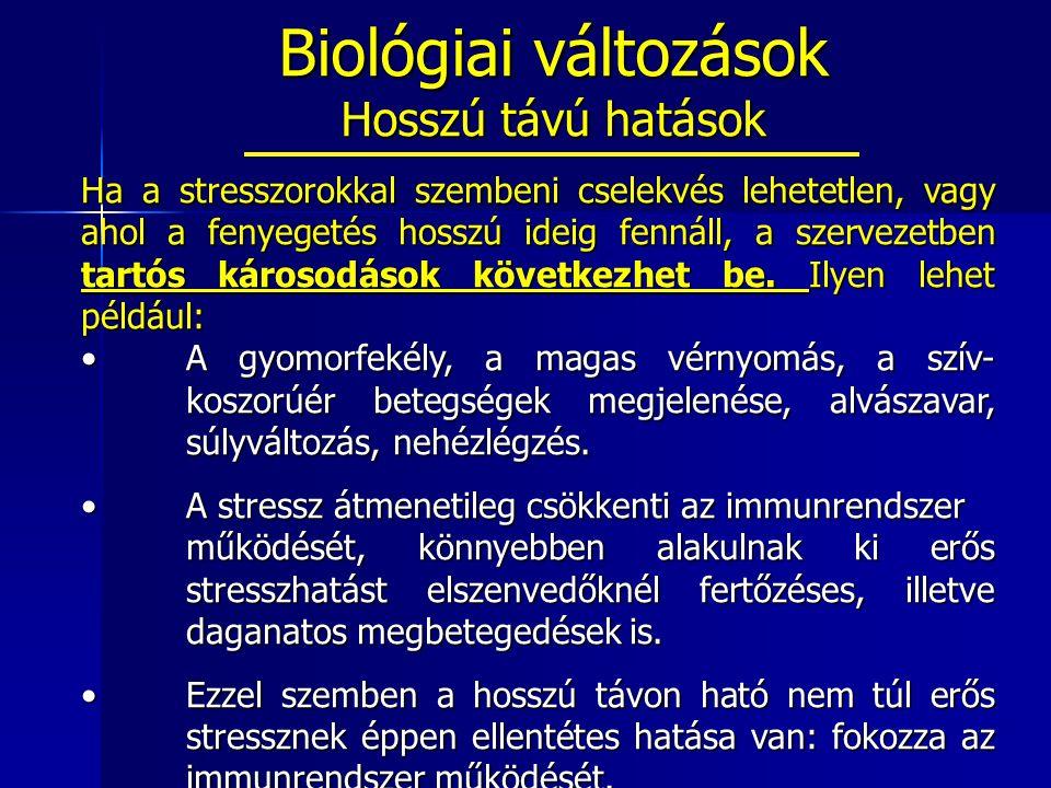 Biológiai változások Hosszú távú hatások Ha a stresszorokkal szembeni cselekvés lehetetlen, vagy ahol a fenyegetés hosszú ideig fennáll, a szervezetben tartós károsodások következhet be.