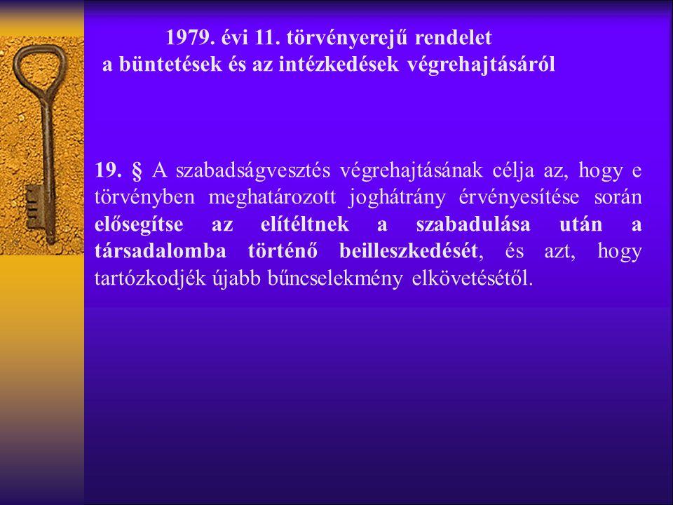 1979. évi 11. törvényerejű rendelet a büntetések és az intézkedések végrehajtásáról 19.
