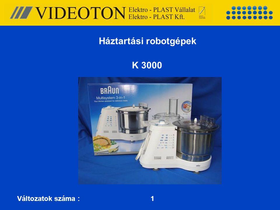 K 3000 Háztartási robotgépek Változatok száma : 1