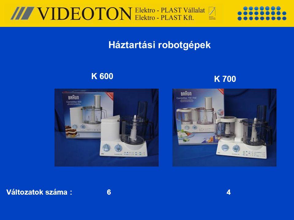 K 600 K 700 Háztartási robotgépek Változatok száma : 6 4