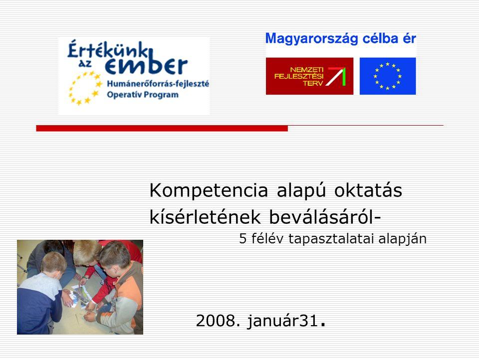 2008. január31. Kompetencia alapú oktatás kísérletének beválásáról- 5 félév tapasztalatai alapján