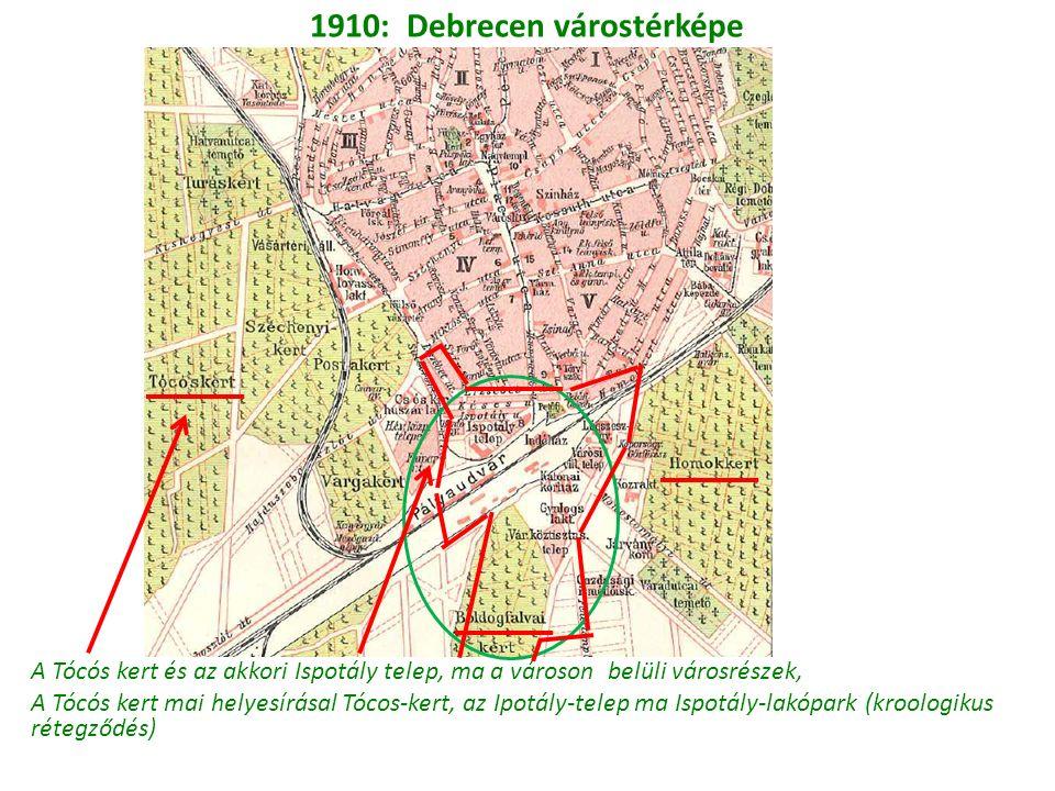 1910: Debrecen várostérképe A Tócós kert és az akkori Ispotály telep, ma a városon belüli városrészek, A Tócós kert mai helyesírásal Tócos-kert, az Ipotály-telep ma Ispotály-lakópark (kroologikus rétegződés)