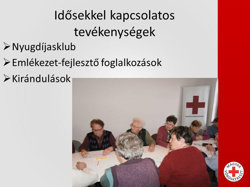 Idősekkel kapcsolatos tevékenységek  Nyugdíjasklub  Emlékezet-fejlesztő foglalkozások  Kirándulások