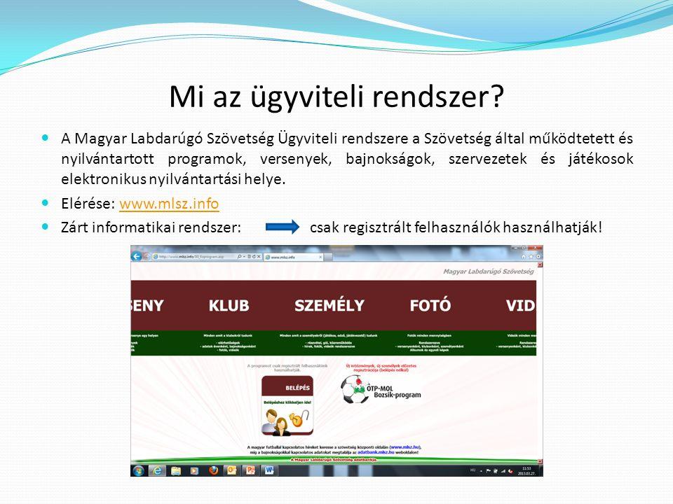 Mi az ügyviteli rendszer? A Magyar Labdarúgó Szövetség Ügyviteli rendszere a Szövetség által működtetett és nyilvántartott programok, versenyek, bajno