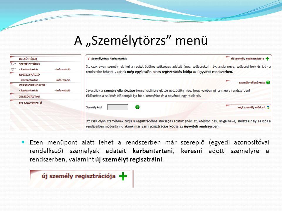 """A """"Személytörzs"""" menü Ezen menüpont alatt lehet a rendszerben már szereplő (egyedi azonosítóval rendelkező) személyek adatait karbantartani, keresni a"""