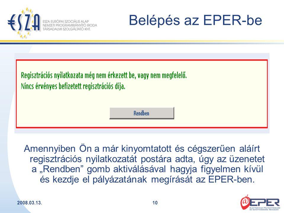 """2008.03.13.10 Belépés az EPER-be Amennyiben Ön a már kinyomtatott és cégszerűen aláírt regisztrációs nyilatkozatát postára adta, úgy az üzenetet a """"Re"""