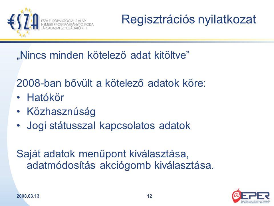 """2008.03.13.12 Regisztrációs nyilatkozat """"Nincs minden kötelező adat kitöltve"""" 2008-ban bővült a kötelező adatok köre: Hatókör Közhasznúság Jogi státus"""