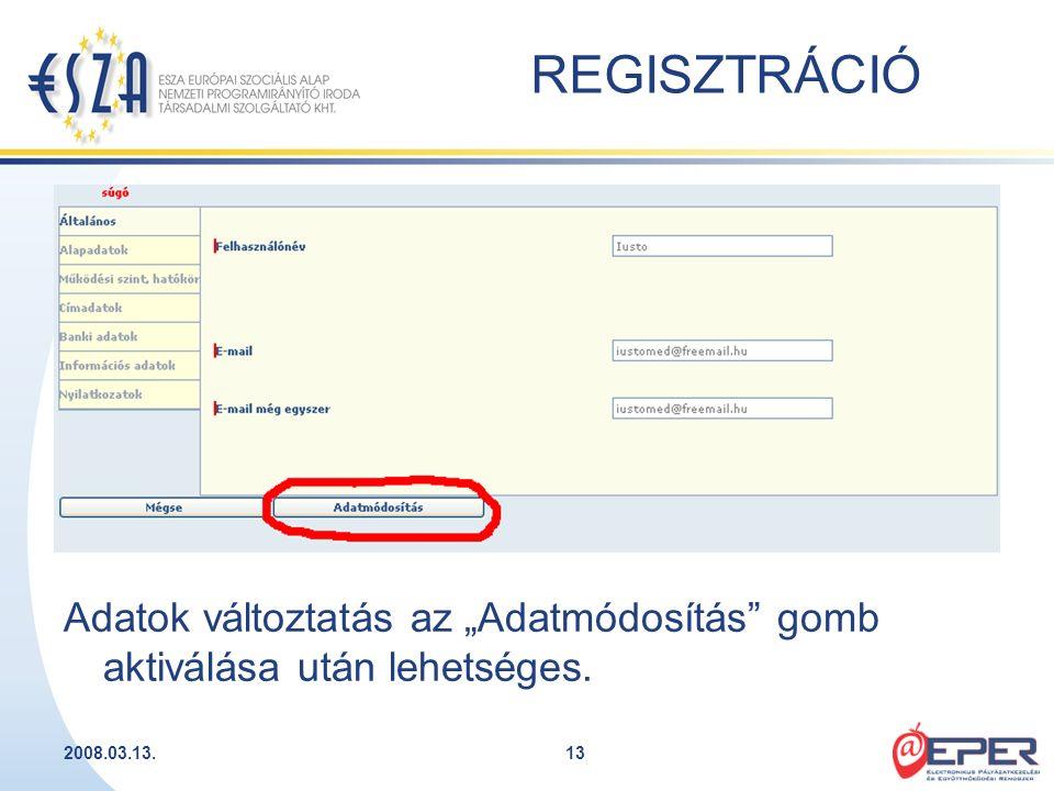 """2008.03.13.13 REGISZTRÁCIÓ Adatok változtatás az """"Adatmódosítás"""" gomb aktiválása után lehetséges."""