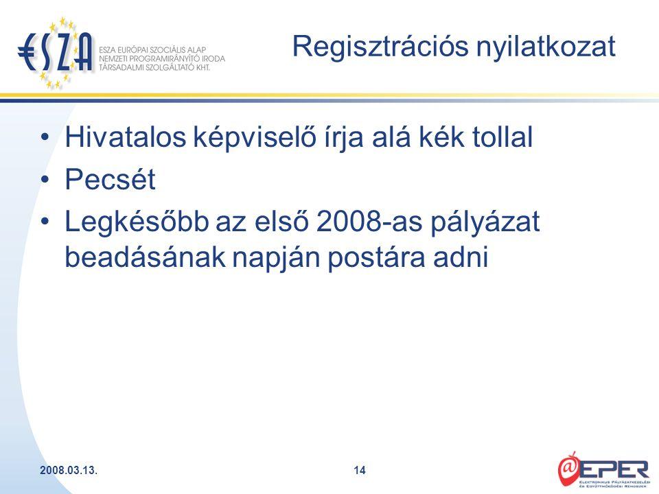 2008.03.13.14 Regisztrációs nyilatkozat Hivatalos képviselő írja alá kék tollal Pecsét Legkésőbb az első 2008-as pályázat beadásának napján postára ad