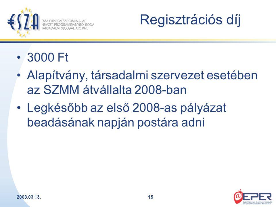 2008.03.13.15 Regisztrációs díj 3000 Ft Alapítvány, társadalmi szervezet esetében az SZMM átvállalta 2008-ban Legkésőbb az első 2008-as pályázat beadá