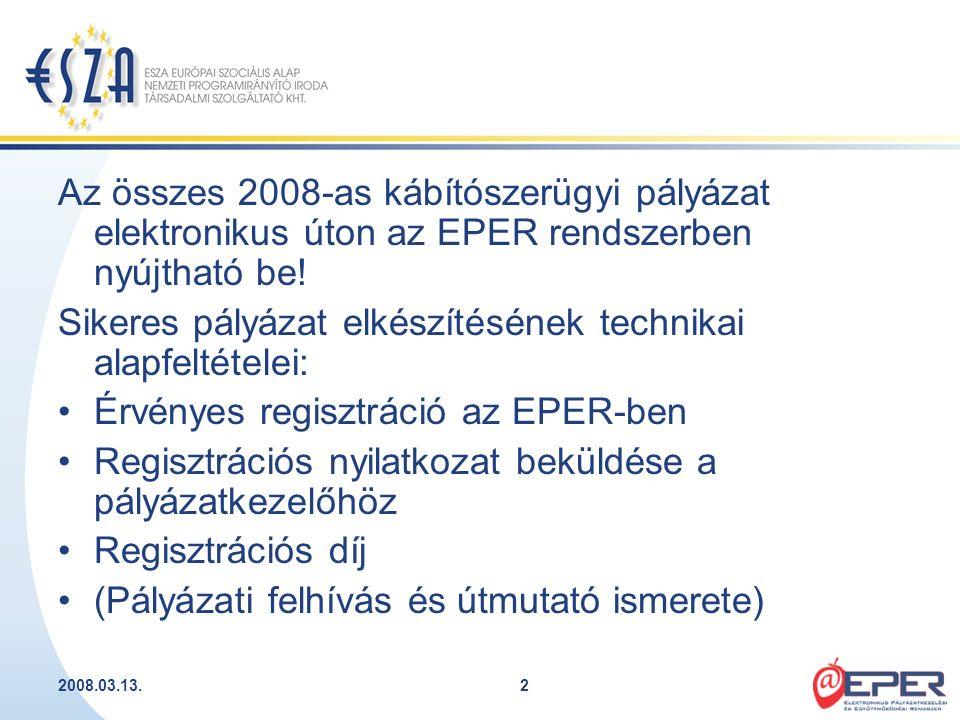 2008.03.13.2 Az összes 2008-as kábítószerügyi pályázat elektronikus úton az EPER rendszerben nyújtható be! Sikeres pályázat elkészítésének technikai a