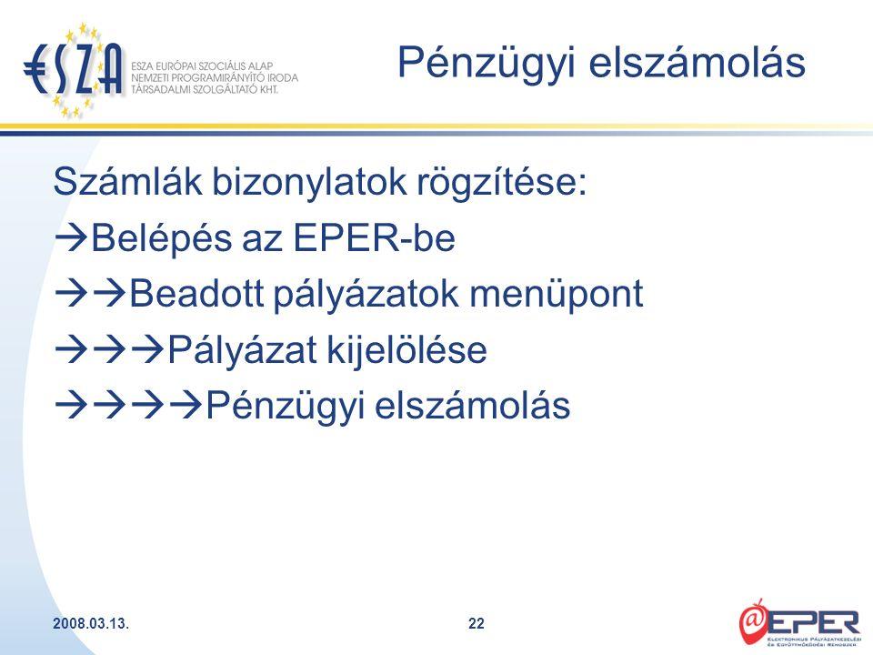 2008.03.13.22 Pénzügyi elszámolás Számlák bizonylatok rögzítése:  Belépés az EPER-be  Beadott pályázatok menüpont  Pályázat kijelölése  Pénz