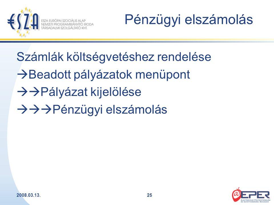 2008.03.13.25 Számlák költségvetéshez rendelése  Beadott pályázatok menüpont  Pályázat kijelölése  Pénzügyi elszámolás Pénzügyi elszámolás