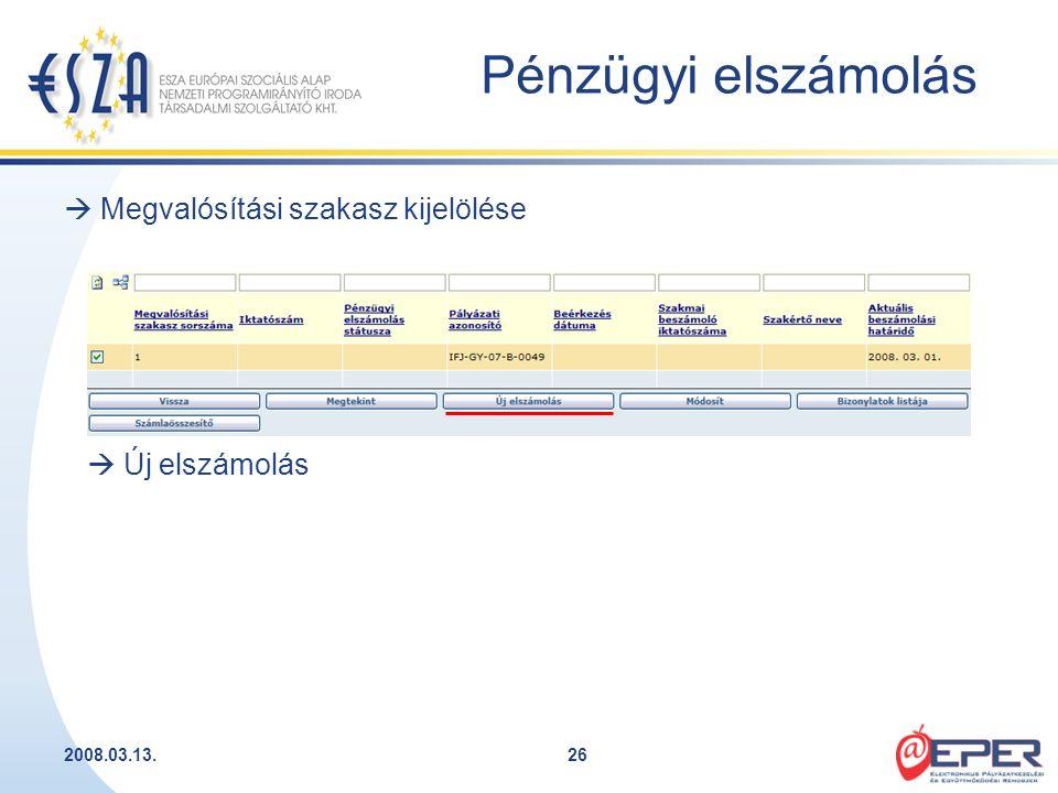 2008.03.13.26  Megvalósítási szakasz kijelölése  Új elszámolás Pénzügyi elszámolás
