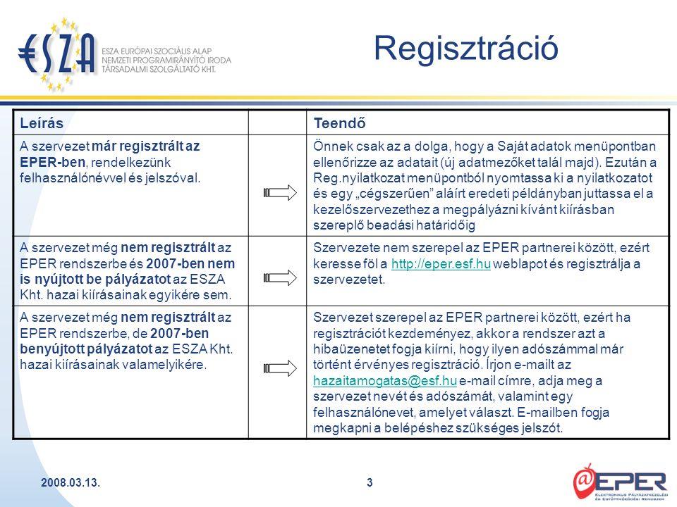 2008.03.13.3 Regisztráció LeírásTeendő A szervezet már regisztrált az EPER-ben, rendelkezünk felhasználónévvel és jelszóval. Önnek csak az a dolga, ho