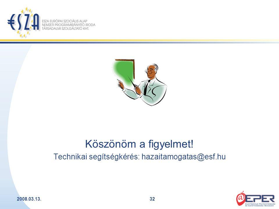 2008.03.13.32 Köszönöm a figyelmet! Technikai segítségkérés: hazaitamogatas@esf.hu