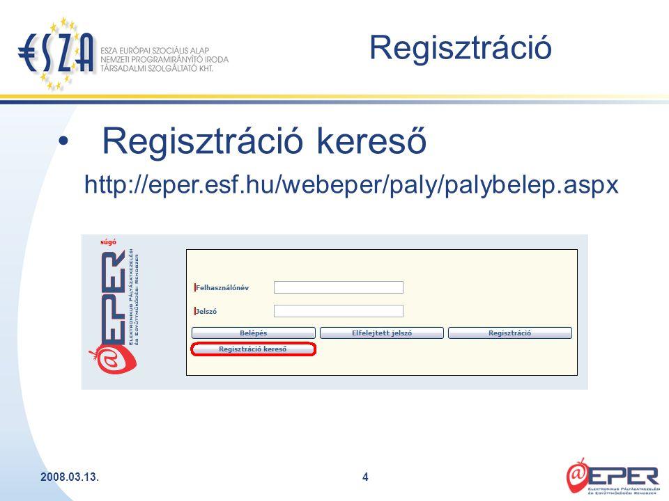 2008.03.13.4 Regisztráció Regisztráció kereső http://eper.esf.hu/webeper/paly/palybelep.aspx