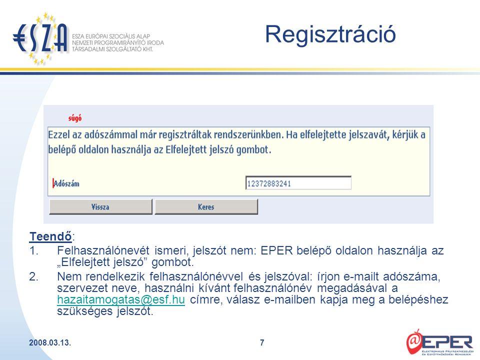 """2008.03.13.7 Regisztráció Teendő: 1.Felhasználónevét ismeri, jelszót nem: EPER belépő oldalon használja az """"Elfelejtett jelszó"""" gombot. 2.Nem rendelke"""