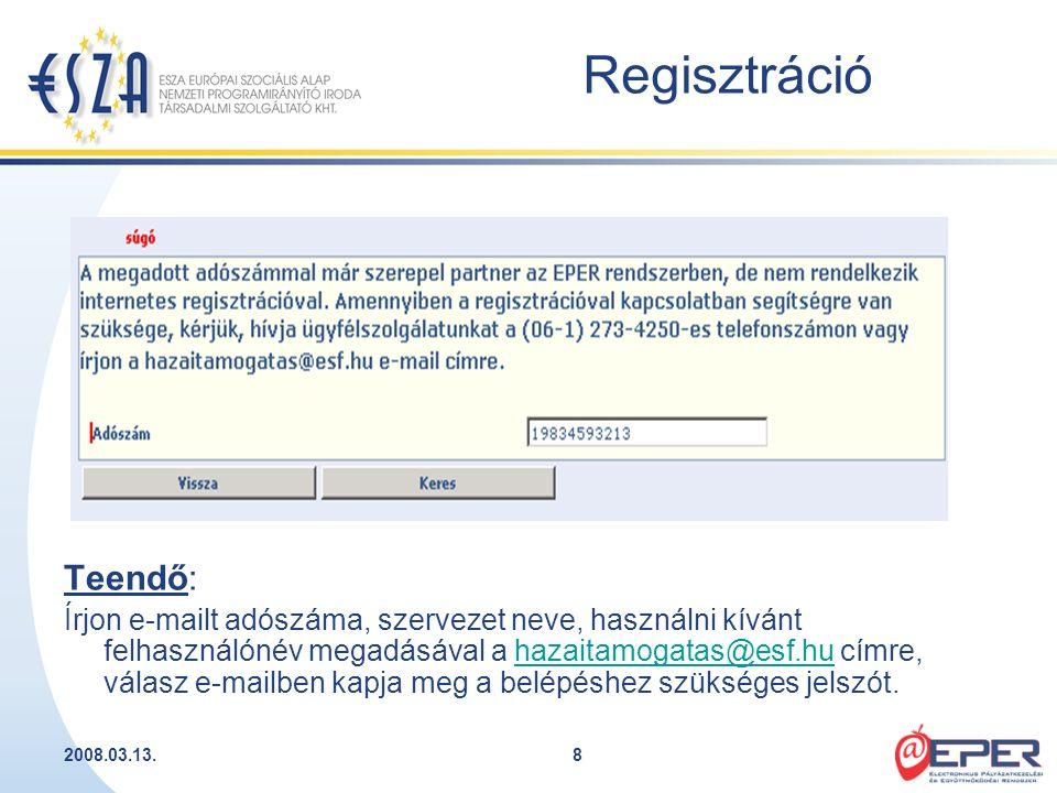 2008.03.13.8 Regisztráció Teendő: Írjon e-mailt adószáma, szervezet neve, használni kívánt felhasználónév megadásával a hazaitamogatas@esf.hu címre, v