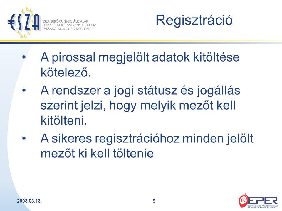 2008.03.13.9 Regisztráció A pirossal megjelölt adatok kitöltése kötelező. A rendszer a jogi státusz és jogállás szerint jelzi, hogy melyik mezőt kell