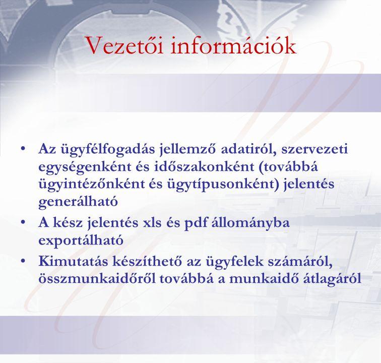 Vezetői információk Az ügyfélfogadás jellemző adatiról, szervezeti egységenként és időszakonként (továbbá ügyintézőnként és ügytípusonként) jelentés generálható A kész jelentés xls és pdf állományba exportálható Kimutatás készíthető az ügyfelek számáról, összmunkaidőről továbbá a munkaidő átlagáról