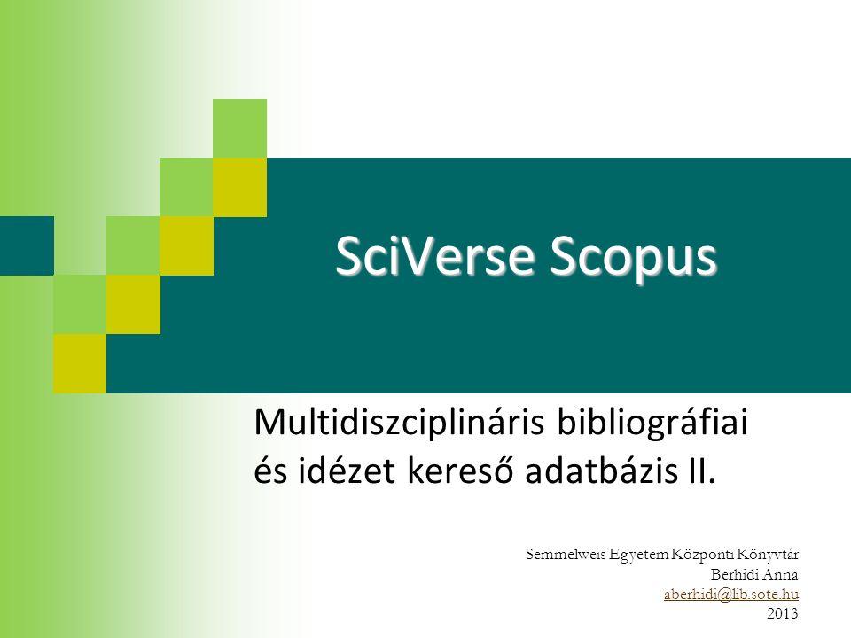 SciVerse Scopus Multidiszciplináris bibliográfiai és idézet kereső adatbázis II. Semmelweis Egyetem Központi Könyvtár Berhidi Anna aberhidi@lib.sote.h