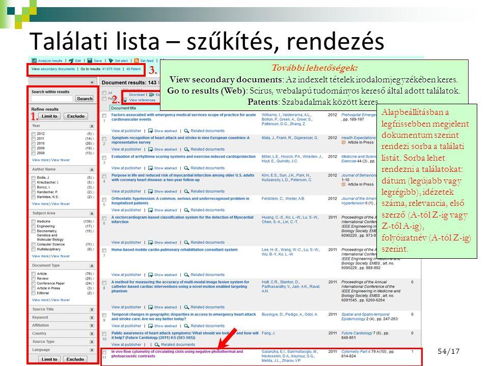 1. 2. 3. 4. Találati lista – szűkítés, rendezés További lehetőségek: View secondary documents: Az indexelt tételek irodalomjegyzékében keres. Go to re